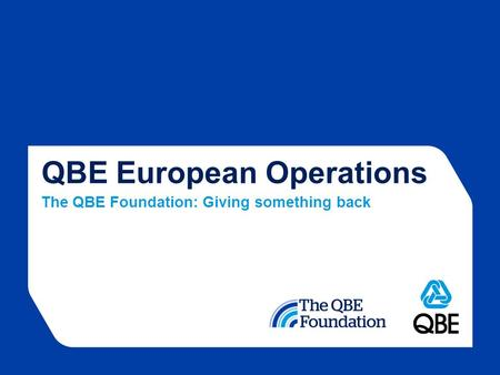 QBE European Operations The QBE Foundation: Giving something back.