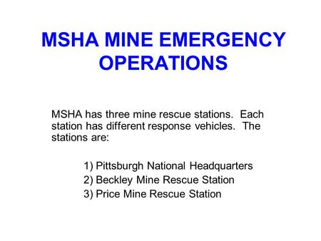 MSHA MINE EMERGENCY OPERATIONS MSHA has three mine rescue stations. Each station has different response vehicles. The stations are: 1) Pittsburgh National.