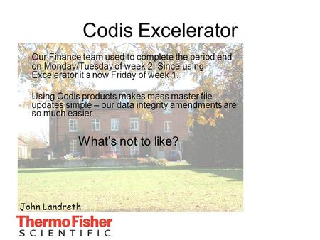 Our Finance team used to complete the period end on Monday/Tuesday of week 2. Since using Excelerator it's now Friday of week 1. Using Codis products makes.