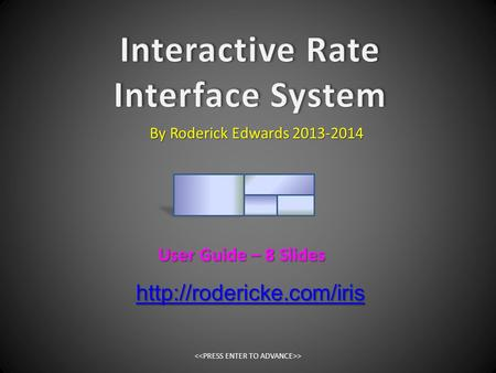 By Roderick Edwards 2013-2014 User Guide – 8 Slides >