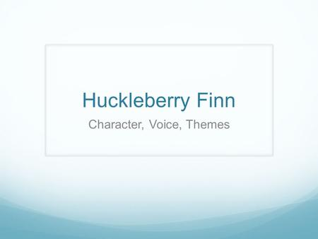 "Huckleberry Finn Character, Voice, Themes. Both Audacious & careful Twain is a ""fresh"" writer Tone often ""impudent"" Uses Western humor and raw frontier."