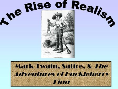 Mark Twain, Satire, & The Adventures of Huckleberry Finn.