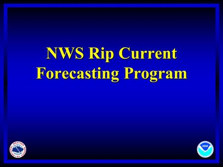 NWS Rip Current Forecasting Program. NWS Rip Current Forecasts l Surf Zone Forecast l Hazardous Weather Outlook l Rip Current Statement.