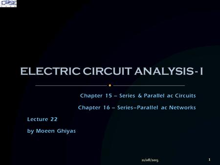 Chapter 15 – Series & Parallel ac Circuits Chapter 16 – Series–Parallel ac Networks Lecture 22 by Moeen Ghiyas 21/08/2015 1.