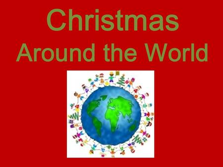 Christmas Around the World. What are some of your traditions?
