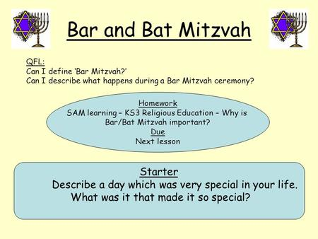Bar and Bat Mitzvah Starter Describe a day which was very special in your life. What was it that made it so special? QFL: Can I define 'Bar Mitzvah?' Can.