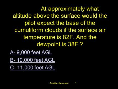 Aviation Seminars1 #3410. At approximately what altitude above the surface would the pilot expect the base of the cumuliform clouds if the surface air.