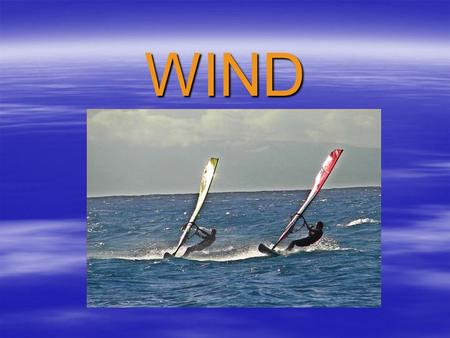 WIND. What do wind patterns have to do with oceans?  They impact currents, waves, and weather.