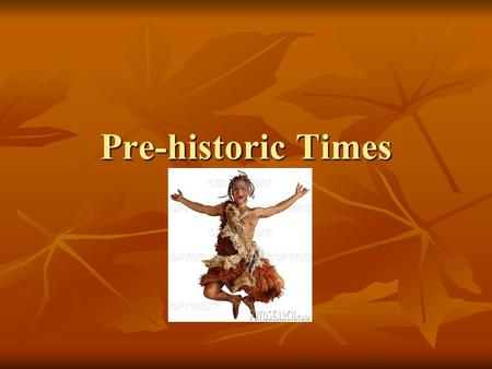 Pre-historic Times. Table of Contents Introduction Introduction Website Links Website Links The Old Stone Age The Old Stone Age The Middle Stone Age The.