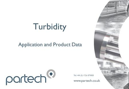 Tel: +44 (0) 1726 879800 www.partech.co.uk Turbidity Application and Product Data.