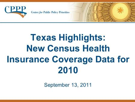 Texas Highlights: New Census Health Insurance Coverage Data for 2010 September 13, 2011.