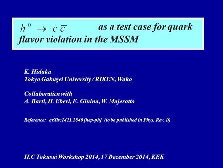 As a test case for quark flavor violation in the MSSM K. Hidaka Tokyo Gakugei University / RIKEN, Wako Collaboration with A. Bartl, H. Eberl, E. Ginina,
