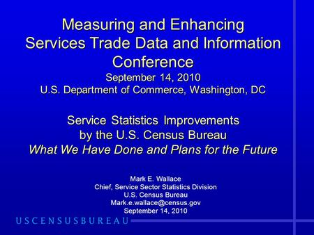 Measuring and Enhancing Services Trade Data and Information Conference September 14, 2010 U.S. Department of Commerce, Washington, DC Service Statistics.