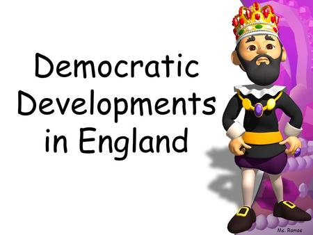 Democratic Developments in England Ms. Ramos Recap Feudalism William the Conqueror – Firm control, allegiance, taxes & census Henry II – Common law,