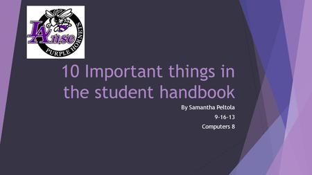 10 Important things in the student handbook By Samantha Peltola 9-16-13 Computers 8.