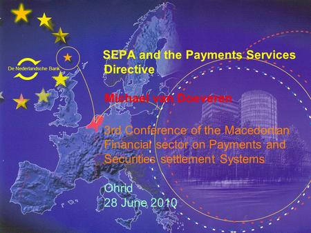 De Nederlandsche Bank Eurosysteem SEPA and the Payments Services Directive Michael van Doeveren 3rd Conference of the Macedonian Financial sector on Payments.