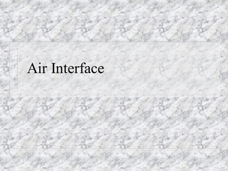 Air Interface. 2 Analog Transmission n In analog transmission, the state of line can vary continuously and smoothly among an infinite number of states.
