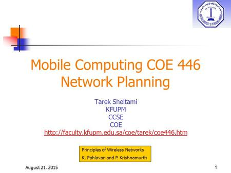 August 21, 20151 Mobile Computing COE 446 Network Planning Tarek Sheltami KFUPM CCSE COE  Principles of.