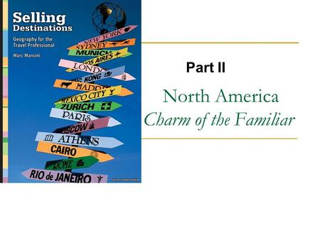 North America Charm of the Familiar Part II. Copyright © 2007 by Nelson, a division of Thomson Canada Limited 2.