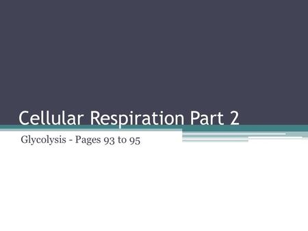 Cellular Respiration Part 2 Glycolysis - Pages 93 to 95.