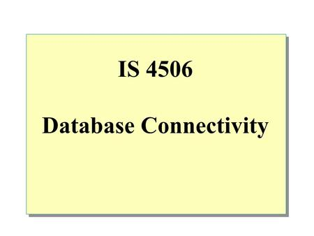 IS 4506 Database Connectivity.  Overview Two and Three-Tier C/S Architecture ASP Database Connection ODBC - Connection to DBMS Overview of transaction.