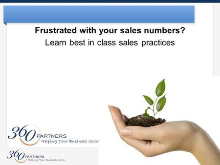 Frustrated with your sales numbers? Learn best in class sales practices.