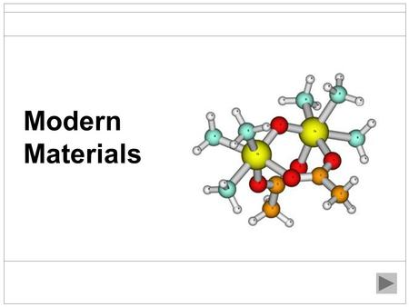 Modern Materials. What are Modern materials? Modern materials are those which are continuously being developed by the invention of new or improved processes.