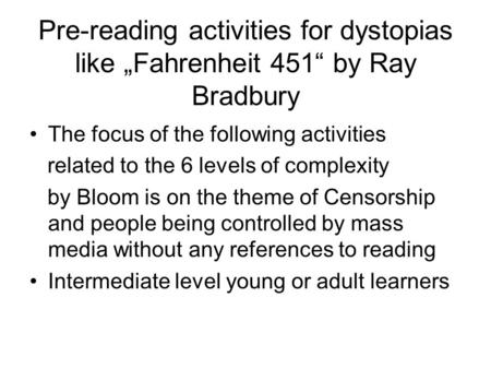 "Pre-reading activities for dystopias like ""Fahrenheit 451"" by Ray Bradbury The focus of the following activities related to the 6 levels of complexity."