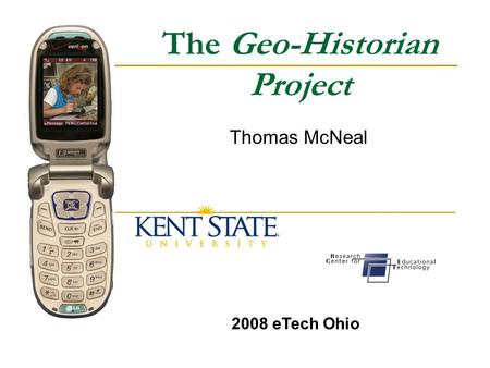 The Geo-Historian Project Thomas McNeal 2008 eTech Ohio.