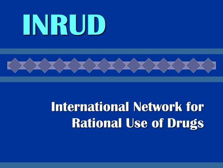 INRUD International Network for Rational Use of Drugs.