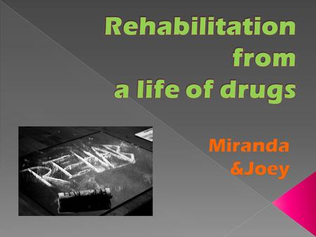 Drug Rehabilitation : o where people go, or what people participate in when trying to get off of a drug. o The process of rehabilitation involves psychological.