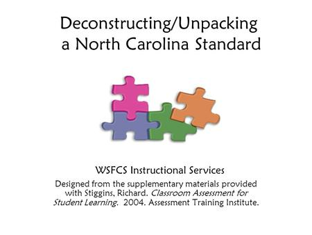 Deconstructing/Unpacking a North Carolina Standard Designed from the supplementary materials provided with Stiggins, Richard. Classroom Assessment for.