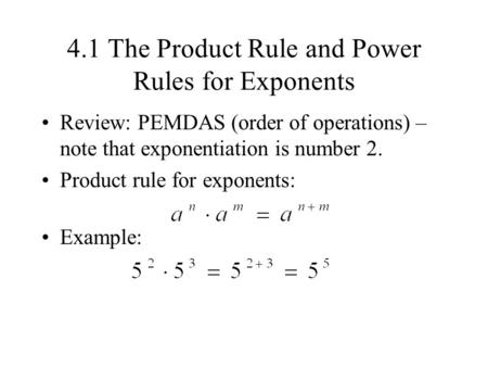 4.1 The Product Rule and Power Rules for Exponents Review: PEMDAS (order of operations) – note that exponentiation is number 2. Product rule for exponents: