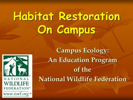Habitat Restoration On Campus Campus Ecology: An Education Program of the National Wildlife Federation.