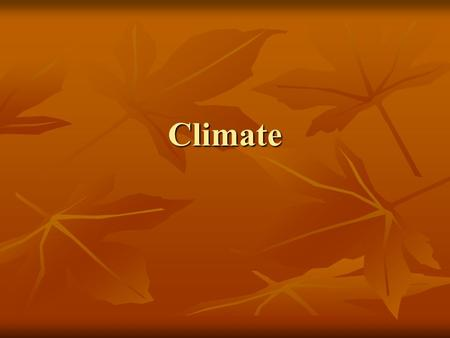 Climate. What Causes Climate? Climate is the name for the general conditions of temperature and precipitation for an area over a long period of time.