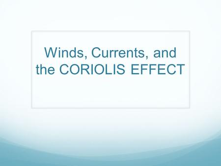 Winds, Currents, and the CORIOLIS EFFECT. The Coriolis Effect Definition: The deflection of moving objects when viewed on a rotating plane.