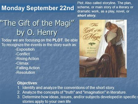 """The Gift of the Magi"" by O. Henry ""The Gift of the Magi"" by O. Henry Today we are focusing on the PLOT. Be able To recognize the events in the story such."