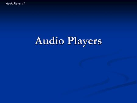 Audio Players 1 Audio Players. Audio Players 2 Introductory Question Audio players record sound in digital form but play it in analog form. The transformation.