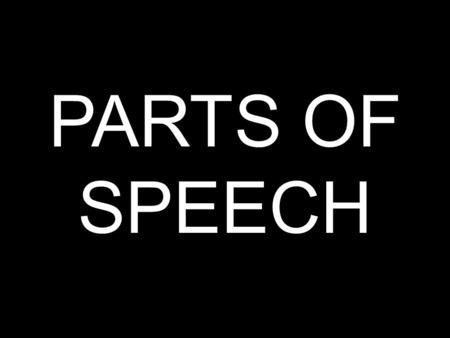 PARTS OF SPEECH. Why learn the 8 parts of speech? Learning the eight parts of speech helps you to develop the working vocabulary necessary to discuss.