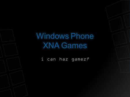 I can haz gamez?. Bret Stateham Microsoft Developer Evangelist   Blog: