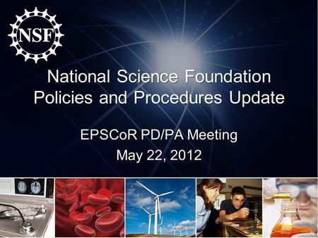 National Science Foundation Policies and Procedures Update EPSCoR PD/PA Meeting May 22, 2012.
