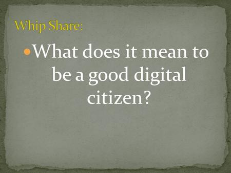What does it mean to be a good digital citizen?. Think before you post or text : Before you press the send button, imagine the last person in the world.