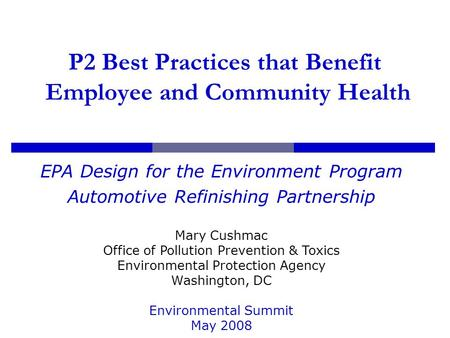 P2 Best Practices that Benefit Employee and Community Health EPA Design for the Environment Program Automotive Refinishing Partnership Mary Cushmac Office.