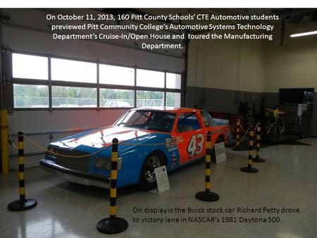 On October 11, 2013, 160 Pitt County Schools' CTE Automotive students previewed Pitt Community College's Automotive Systems Technology Department's Cruise-In/Open.