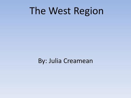 The West Region By: Julia Creamean.