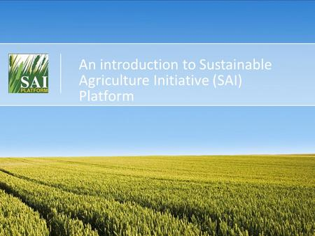 An introduction to Sustainable Agriculture Initiative (SAI) Platform.
