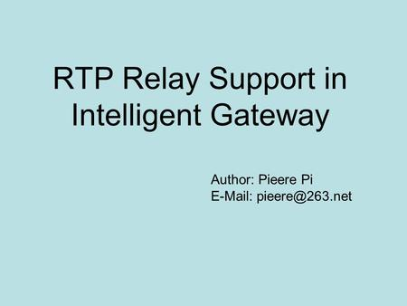 RTP Relay Support in Intelligent Gateway Author: Pieere Pi