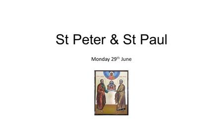 St Peter & St Paul Monday 29 th June. Opening prayer: Living God, help us to follow you and to share our faith with others, through our actions and our.