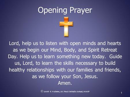 Opening Prayer Lord, help us to listen with open minds and hearts