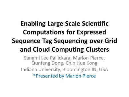 Enabling Large Scale Scientific Computations for Expressed Sequence Tag Sequencing over Grid and Cloud Computing Clusters Sangmi Lee Pallickara, Marlon.